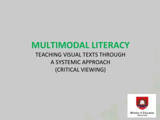 MULTIMODAL LITERACY TEACHING VISUAL TEXTS THROUGH  A SYSTEMIC APPROACH ( CRITICAL VIEWING)
