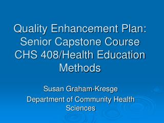 Quality Enhancement Plan: Senior Capstone Course CHS 408/Health Education Methods