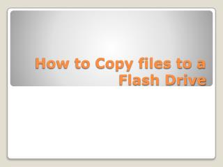 How to Copy files to a Flash Drive