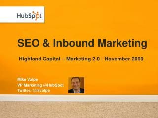 SEO & Inbound Marketing  Highland Capital – Marketing 2.0 - November 2009
