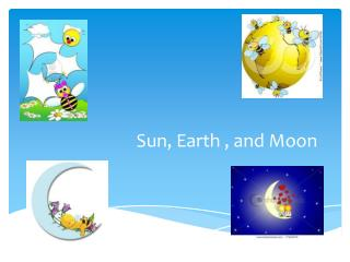 Sun, Earth , and Moon