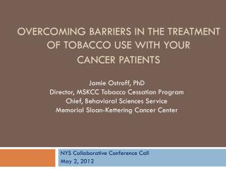 Overcoming Barriers  IN THE Treatment of tobacco Use with your  cancer patients