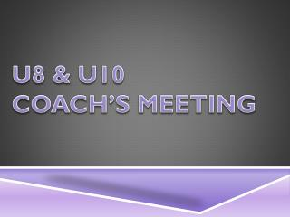 U8 & U10 COACH'S MEETING