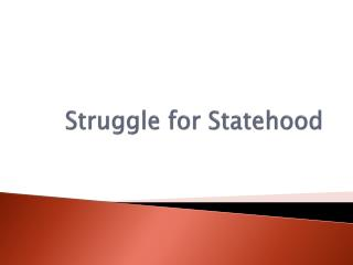Struggle for Statehood