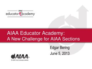 AIAA Educator Academy:  A  New Challenge for AIAA Sections