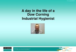 A day in the life of a Dow Corning  Industrial Hygienist