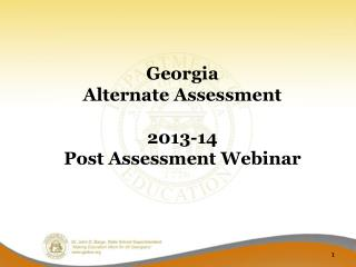 Georgia  Alternate Assessment 2013-14 Post Assessment Webinar