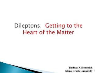 Dileptons :   Getting to the  Heart of the Matter