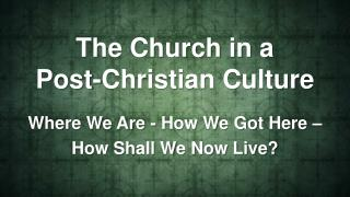 The Church in a  Post-Christian Culture