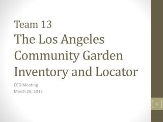 Team 13 The Los Angeles Community Garden Inventory and Locator