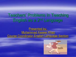 Teachers' Problems in Teaching English as a 2 nd  Language
