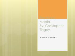 Electronic Media By: Christopher Tingey