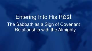 Entering Into His R est The Sabbath as a Sign of Covenant Relationship with the Almighty