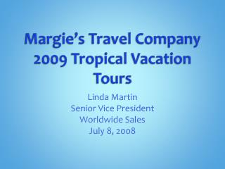 Margie's Travel Company 2009 Tropical Vacation Tours