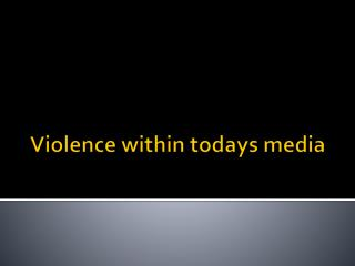 Violence within todays media