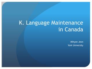 K. Language Maintenance in Canada