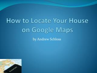 How to Locate Your House on Google Maps