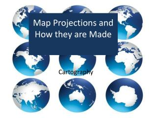 Map Projections and  How they are Made