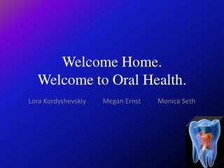 Welcome Home. Welcome to Oral Health.