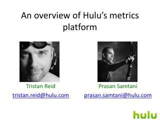 An overview of  Hulu's  metrics platform
