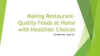 Making Restaurant- Quality Foods at Home with Healthier Choices