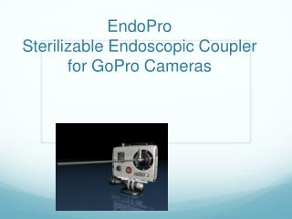 EndoPro Sterilizable Endoscopic  Coupler for  GoPro  Cameras