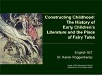 Constructing Childhood:  The History of  Early Children s Literature and the Place of Fairy Tales