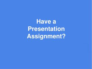 Have a Presentation Assignment?