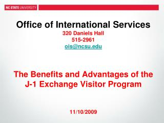 Office of International Services 320 Daniels Hall 515-2961 ois@ncsu.edu The Benefits and Advantages of the J-1 Exchange
