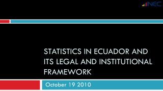 STATISTICS IN ECUADOR AND ITS LEGAL AND INSTITUTIONAL FRAMEWORK