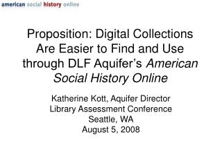 Katherine Kott, Aquifer Director Library Assessment Conference Seattle, WA August 5, 2008