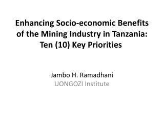 Enhancing Socio-economic Benefits of the Mining Industry in Tanzania: Ten (10) Key Priorities