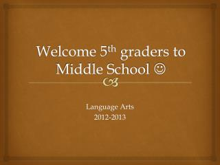 Welcome 5 th graders to Middle School 