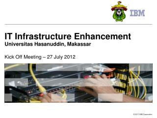 IT Infrastructure Enhancement Universitas Hasanuddin, Makassar Kick Off Meeting – 27 July 2012