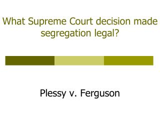 What Supreme Court decision made segregation legal?