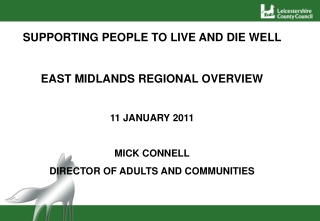 SUPPORTING PEOPLE TO LIVE AND DIE WELL EAST MIDLANDS REGIONAL OVERVIEW 11 JANUARY 2011