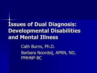 Issues of Dual Diagnosis:  Developmental Disabilities and Mental Illness