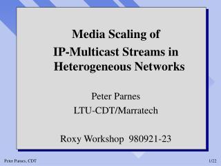 Media Scaling of  IP-Multicast Streams in Heterogeneous Networks Peter Parnes LTU-CDT/Marratech