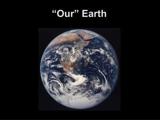 """""""Our"""" Earth"""
