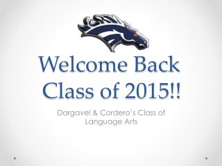Welcome Back Welcome Back  Class of 2015!!