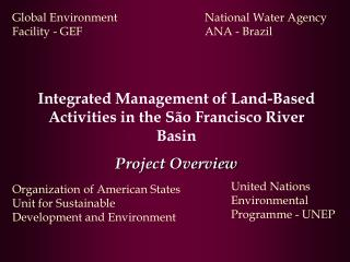 Integrated Management of Land-Based Activities in the S ã o Francisco River Basin Project Overview