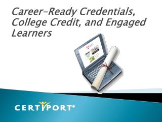 Career-Ready  Credentials, College Credit, and Engaged Learners