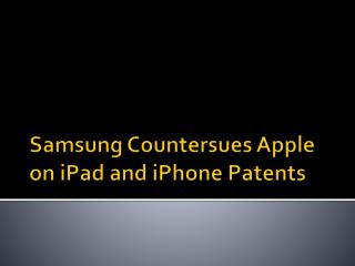Samsung Countersues Apple on  iPad  and  iPhone  Patents