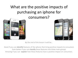 What are the positive impacts of purchasing an  iphone  for consumers?