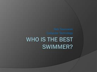 Who is the Best Swimmer?
