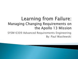 Learning from Failure: Managing Changing Requirements on the Apollo 13 Mission