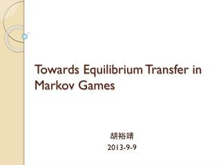 Towards Equilibrium Transfer in Markov Games