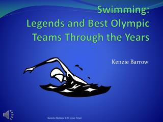 Swimming: Legends and Best Olympic Teams T hrough the Years