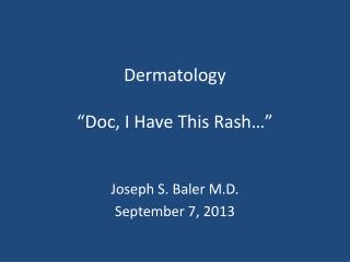 "Dermatology ""Doc, I Have This Rash…"""