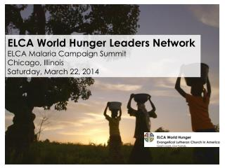 ELCA World Hunger Leaders Network ELCA Malaria Campaign Summit